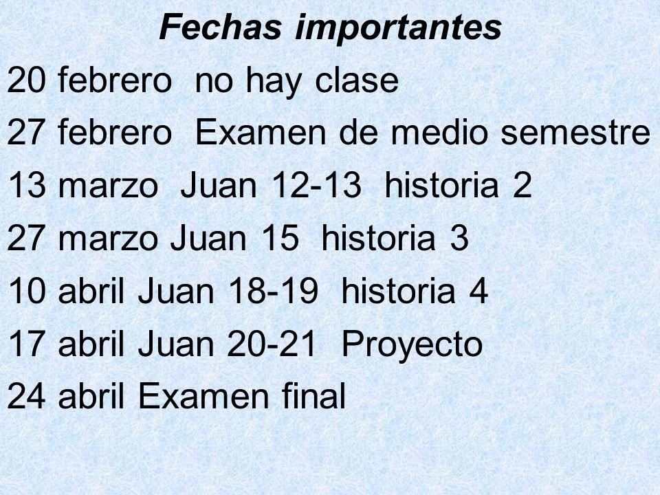 Fechas importantes 20 febrero no hay clase. 27 febrero Examen de medio semestre. 13 marzo Juan 12-13 historia 2.