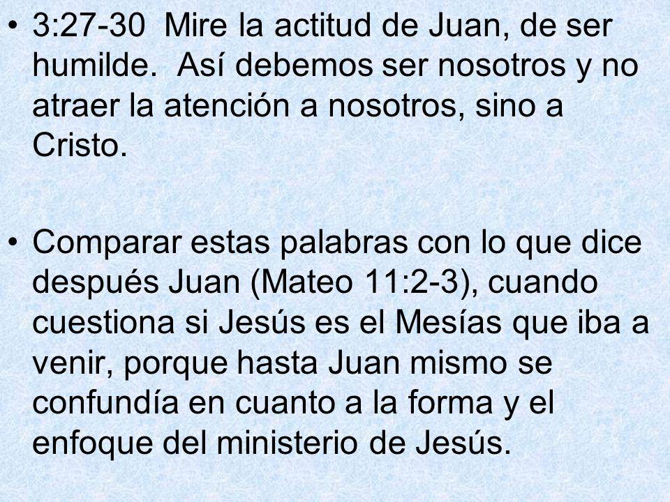 3:27-30 Mire la actitud de Juan, de ser humilde