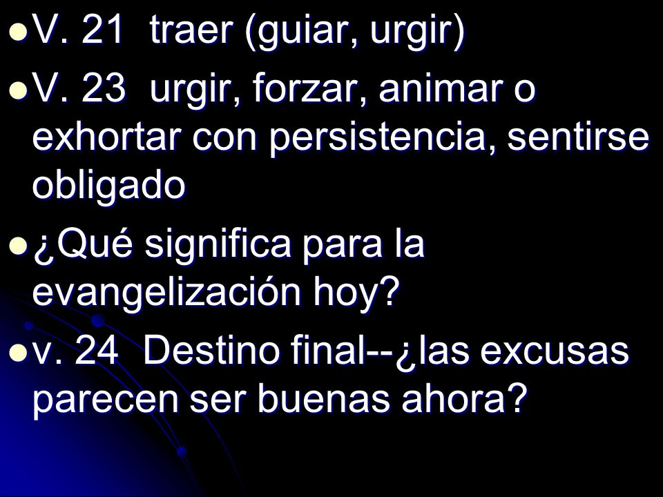 V. 21 traer (guiar, urgir) V. 23 urgir, forzar, animar o exhortar con persistencia, sentirse obligado.