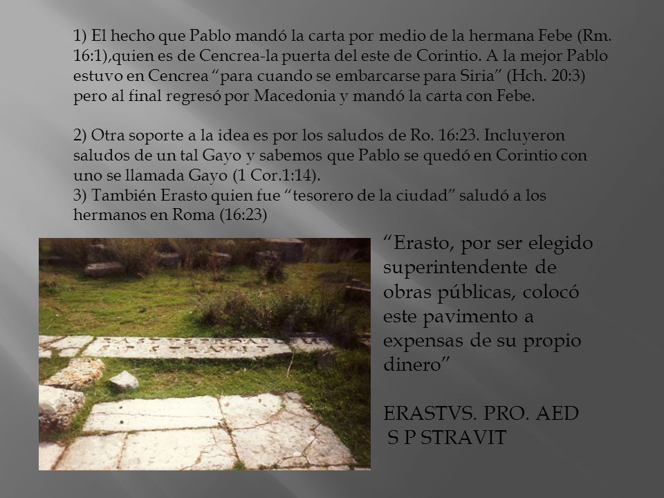 1) El hecho que Pablo mandó la carta por medio de la hermana Febe (Rm