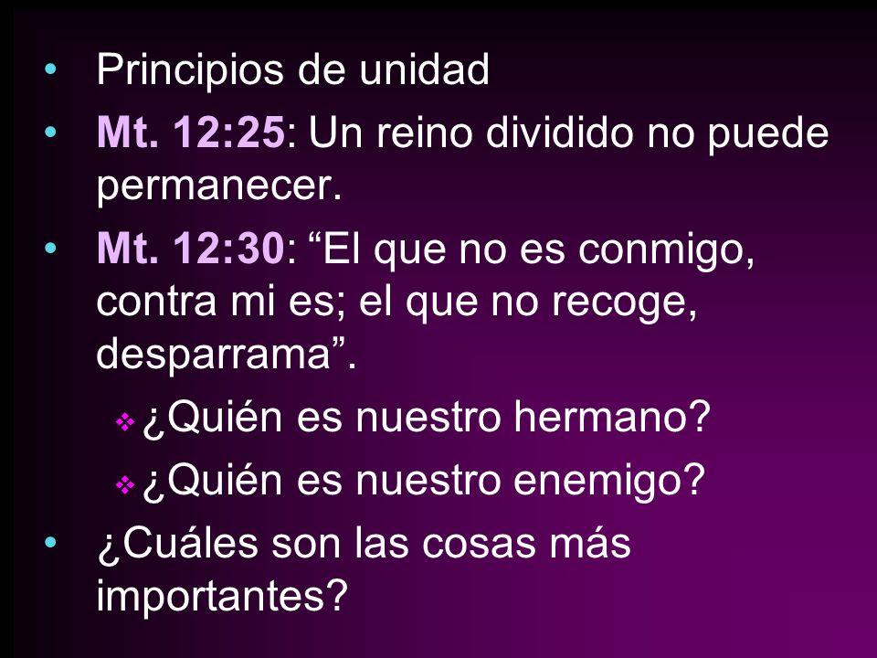 Principios de unidad Mt. 12:25: Un reino dividido no puede permanecer.