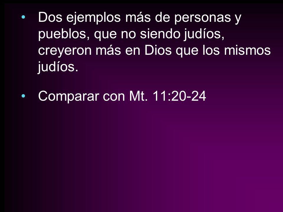 Dos ejemplos más de personas y pueblos, que no siendo judíos, creyeron más en Dios que los mismos judíos.