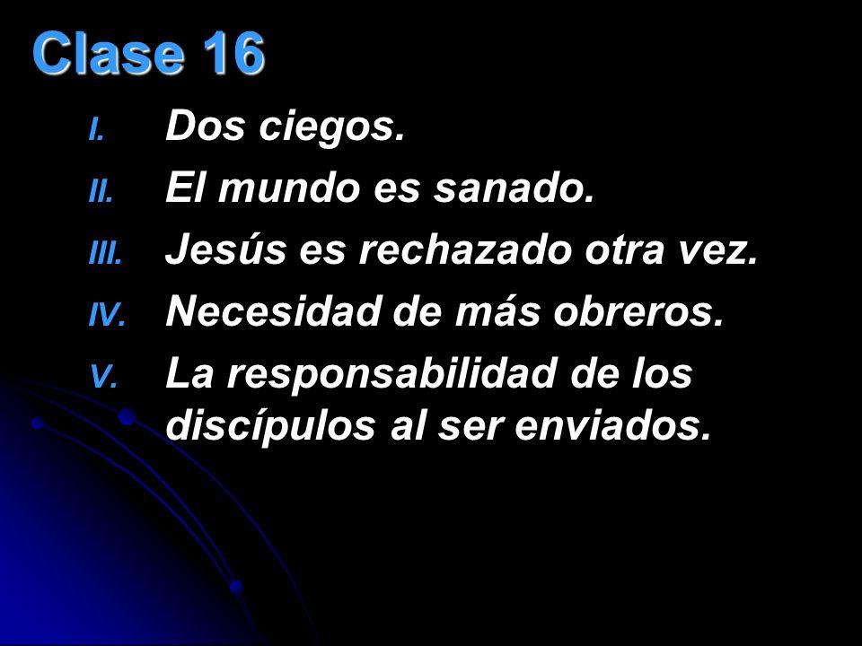 Clase 16 Dos ciegos. El mundo es sanado. Jesús es rechazado otra vez.
