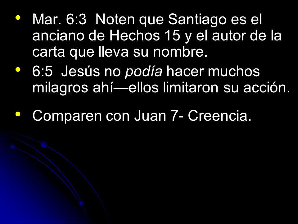 Mar. 6:3 Noten que Santiago es el anciano de Hechos 15 y el autor de la carta que lleva su nombre.