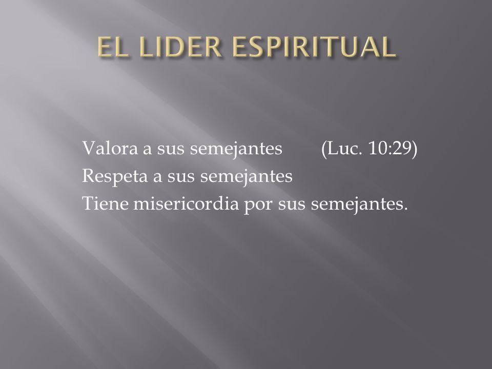 EL LIDER ESPIRITUALValora a sus semejantes (Luc.