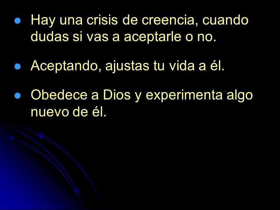 Hay una crisis de creencia, cuando dudas si vas a aceptarle o no.