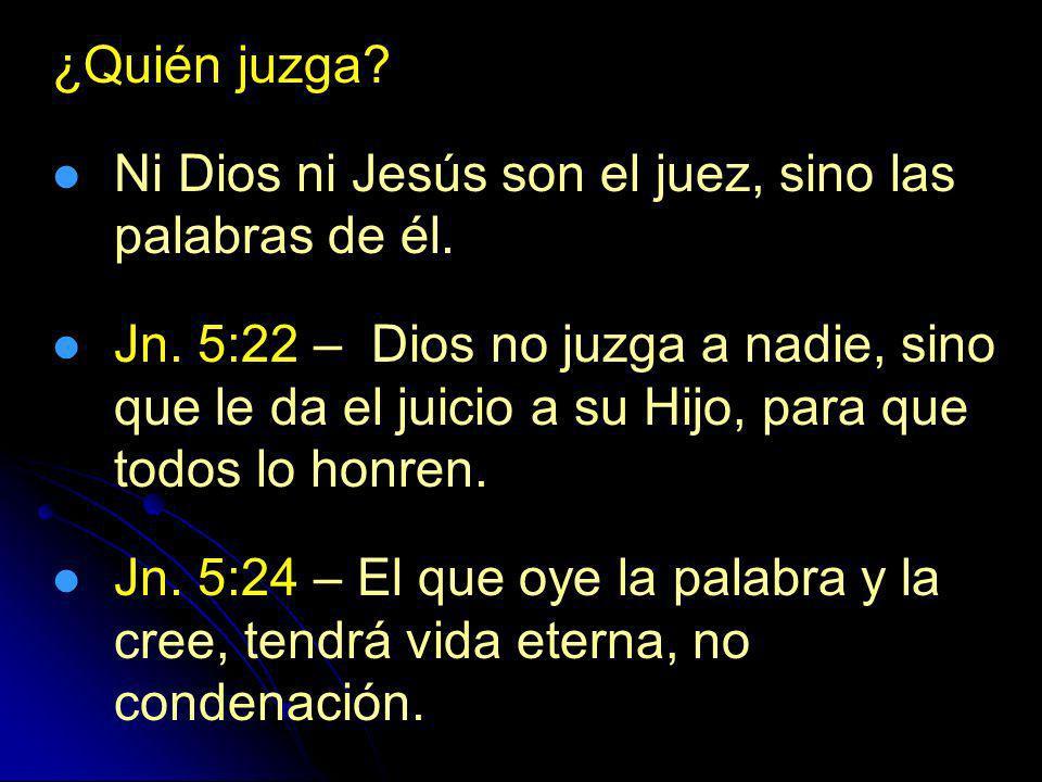 ¿Quién juzga Ni Dios ni Jesús son el juez, sino las palabras de él.