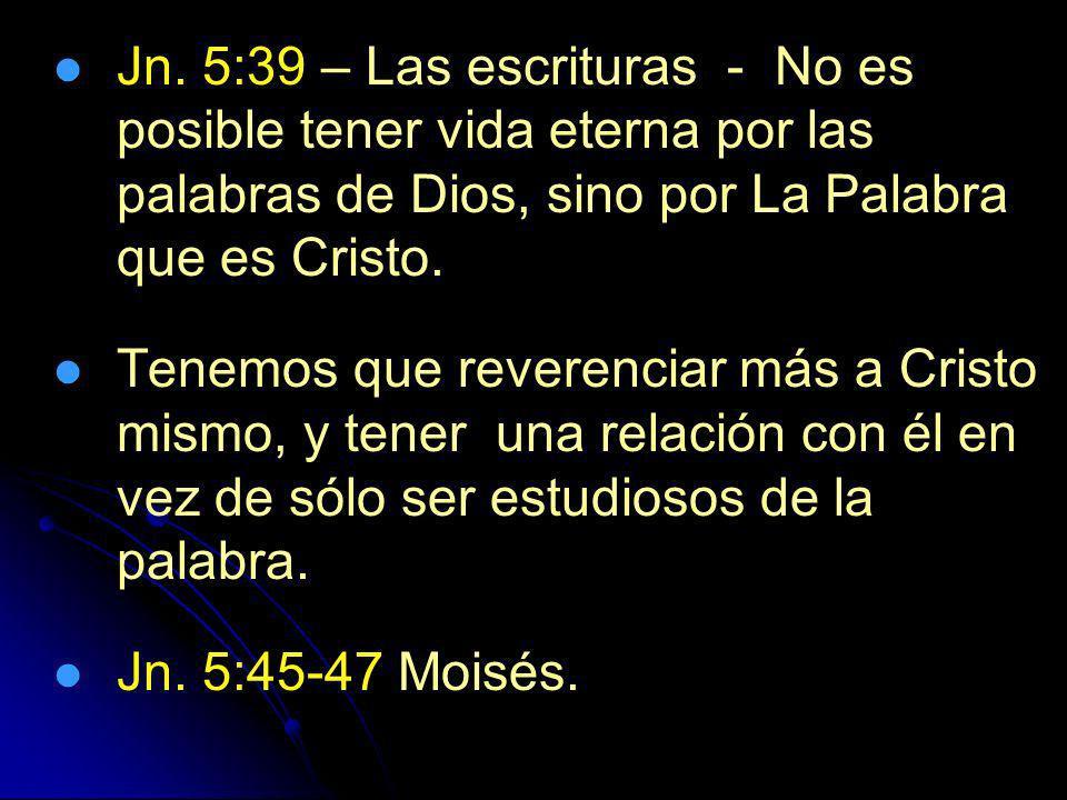 Jn. 5:39 – Las escrituras - No es posible tener vida eterna por las palabras de Dios, sino por La Palabra que es Cristo.