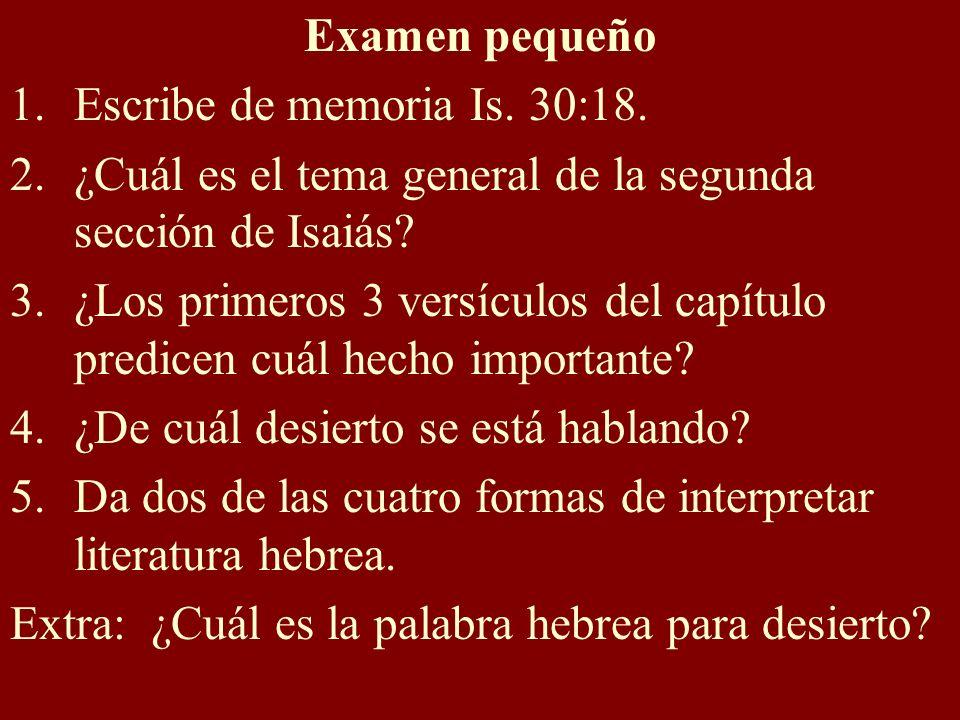 Examen pequeño Escribe de memoria Is. 30:18. ¿Cuál es el tema general de la segunda sección de Isaiás