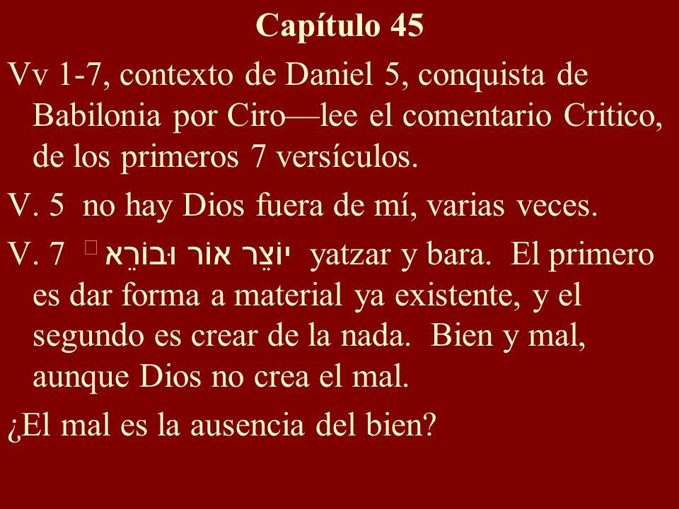 Capítulo 45 Vv 1-7, contexto de Daniel 5, conquista de Babilonia por Ciro—lee el comentario Critico, de los primeros 7 versículos.
