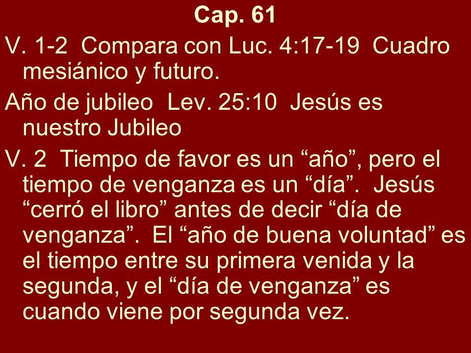 Cap. 61V. 1-2 Compara con Luc. 4:17-19 Cuadro mesiánico y futuro. Año de jubileo Lev. 25:10 Jesús es nuestro Jubileo.