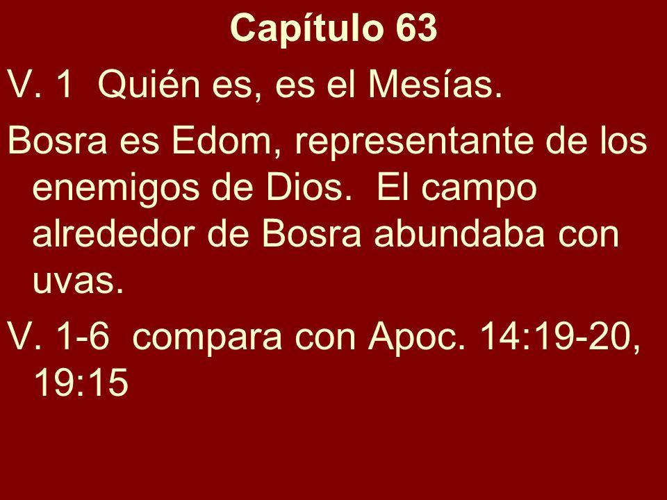Capítulo 63V. 1 Quién es, es el Mesías. Bosra es Edom, representante de los enemigos de Dios. El campo alrededor de Bosra abundaba con uvas.