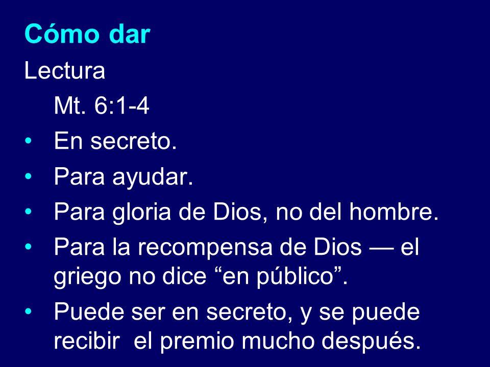 Cómo dar Lectura Mt. 6:1-4 En secreto. Para ayudar.