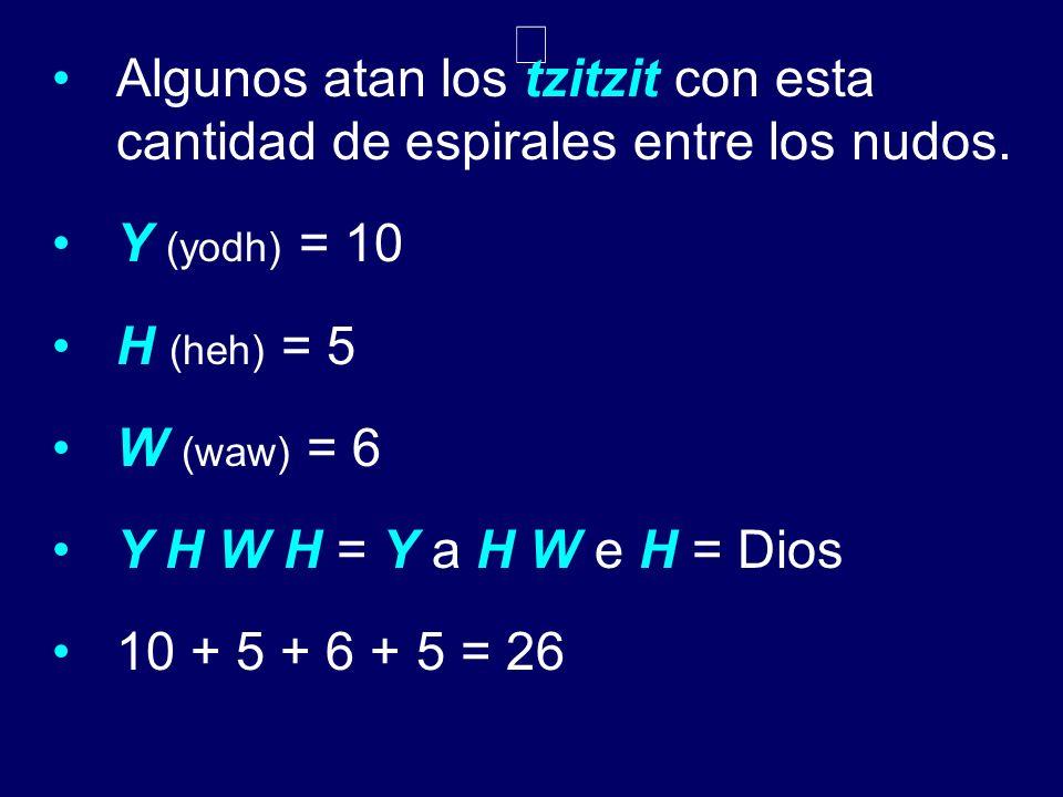 Algunos atan los tzitzit con esta cantidad de espirales entre los nudos. Y (yodh) = 10. H (heh) = 5.