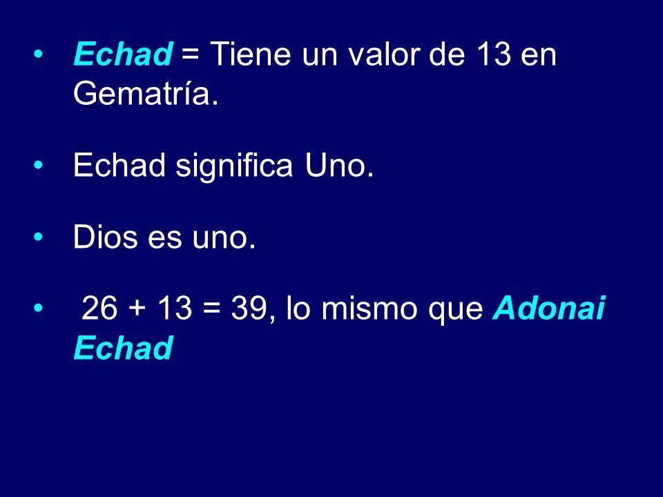 Echad = Tiene un valor de 13 en Gematría.