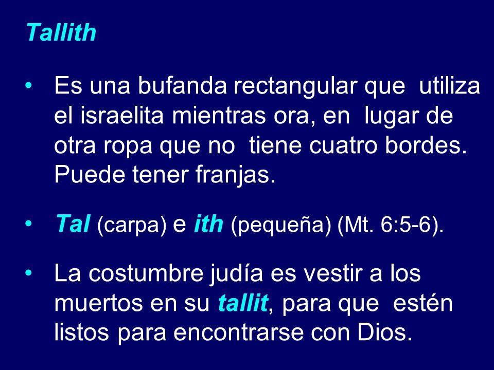TallithEs una bufanda rectangular que utiliza el israelita mientras ora, en lugar de otra ropa que no tiene cuatro bordes. Puede tener franjas.