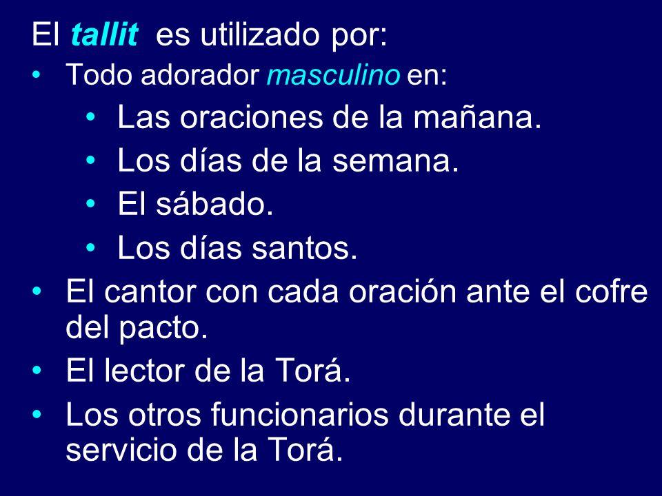 El tallit es utilizado por: Las oraciones de la mañana.