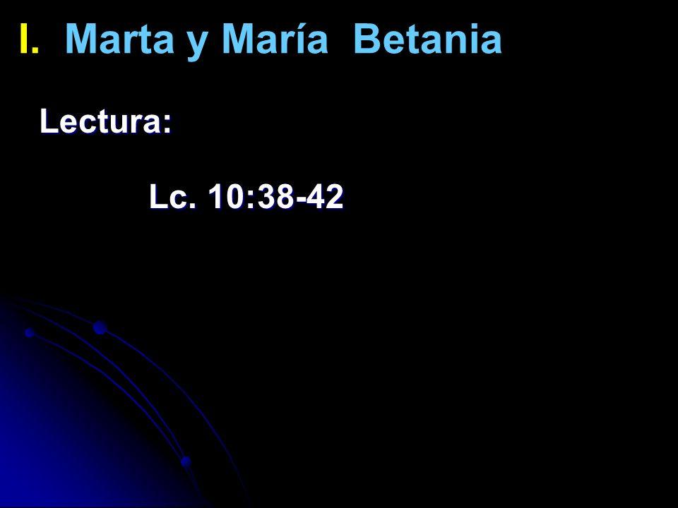 I. Marta y María Betania Lectura: Lc. 10:38-42