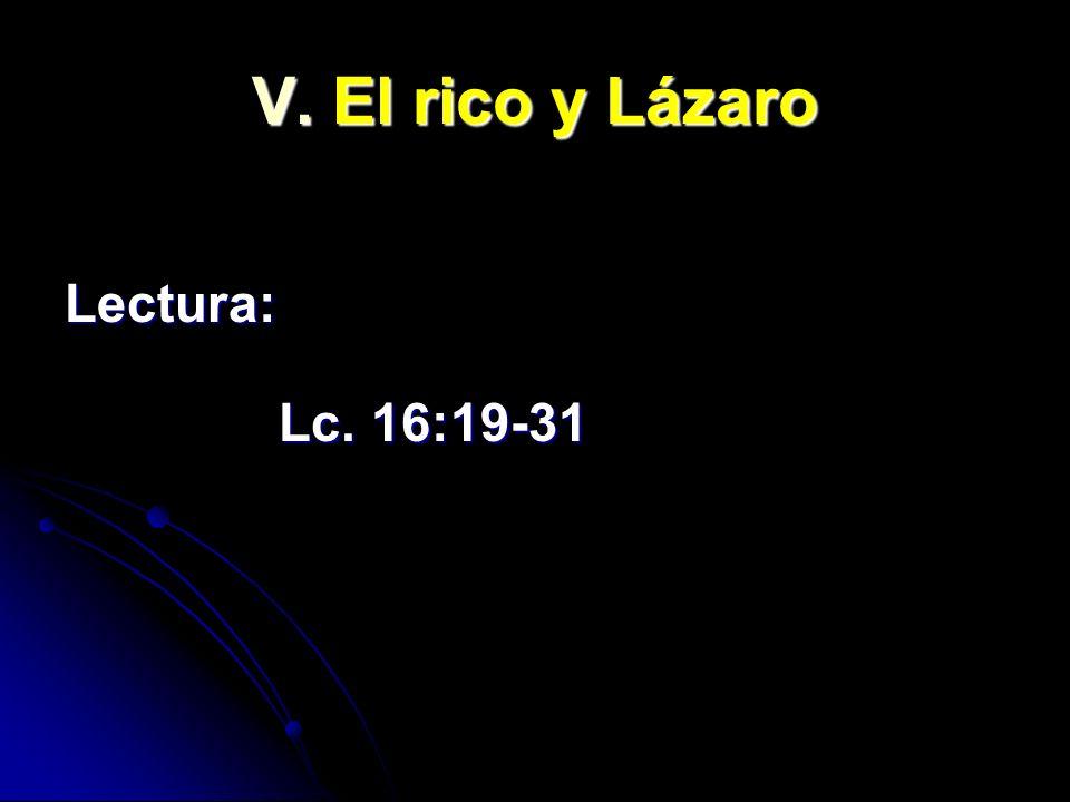 V. El rico y Lázaro Lectura: Lc. 16:19-31