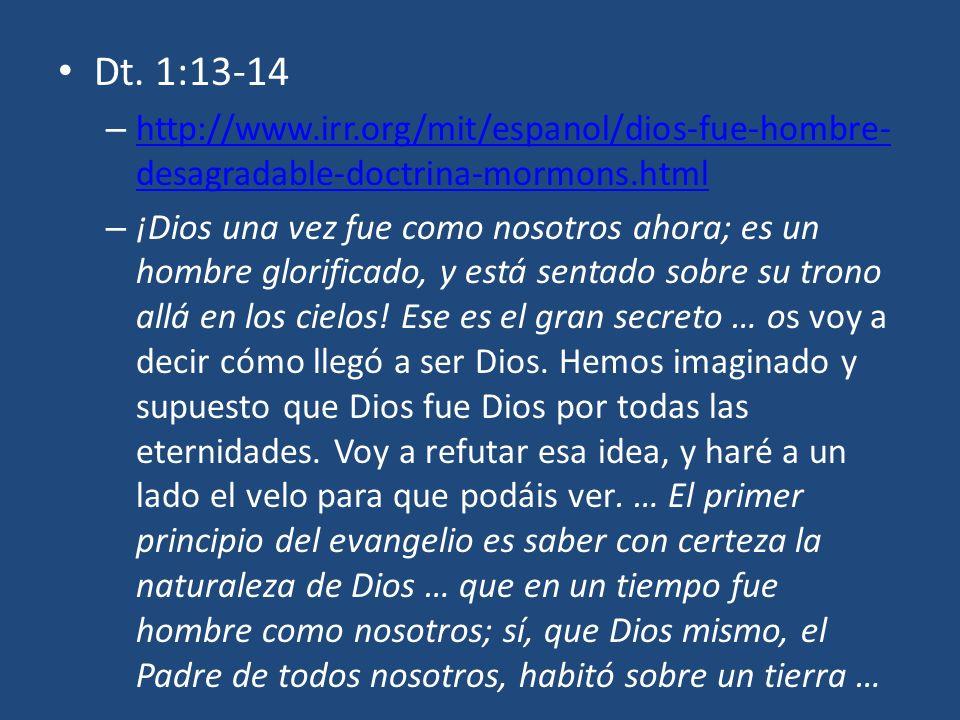 Dt. 1:13-14 http://www.irr.org/mit/espanol/dios-fue-hombre-desagradable-doctrina-mormons.html.