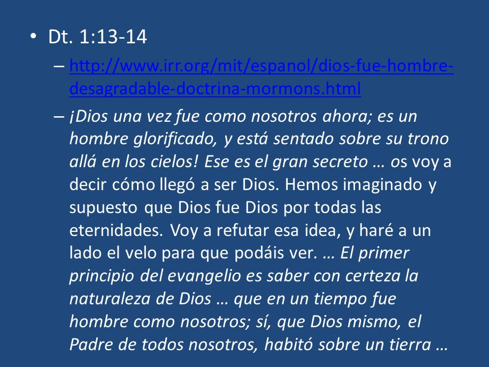 Dt. 1:13-14http://www.irr.org/mit/espanol/dios-fue-hombre-desagradable-doctrina-mormons.html.