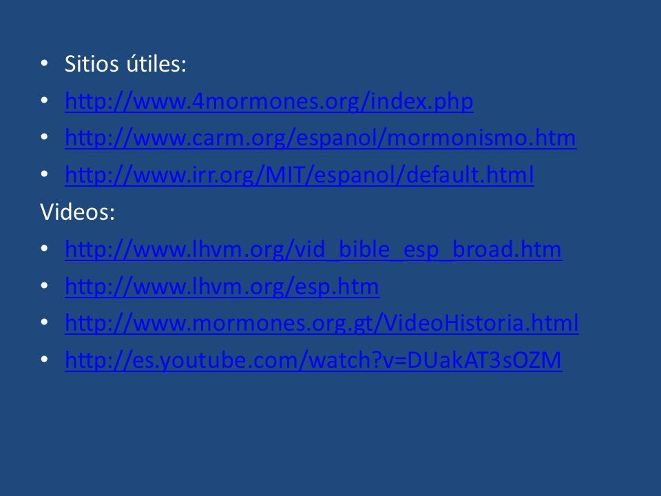Sitios útiles: http://www.4mormones.org/index.php. http://www.carm.org/espanol/mormonismo.htm. http://www.irr.org/MIT/espanol/default.html.