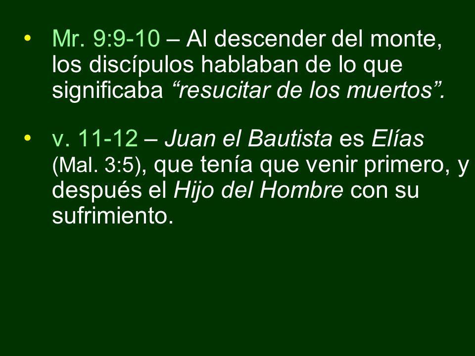 Mr. 9:9-10 – Al descender del monte, los discípulos hablaban de lo que significaba resucitar de los muertos .