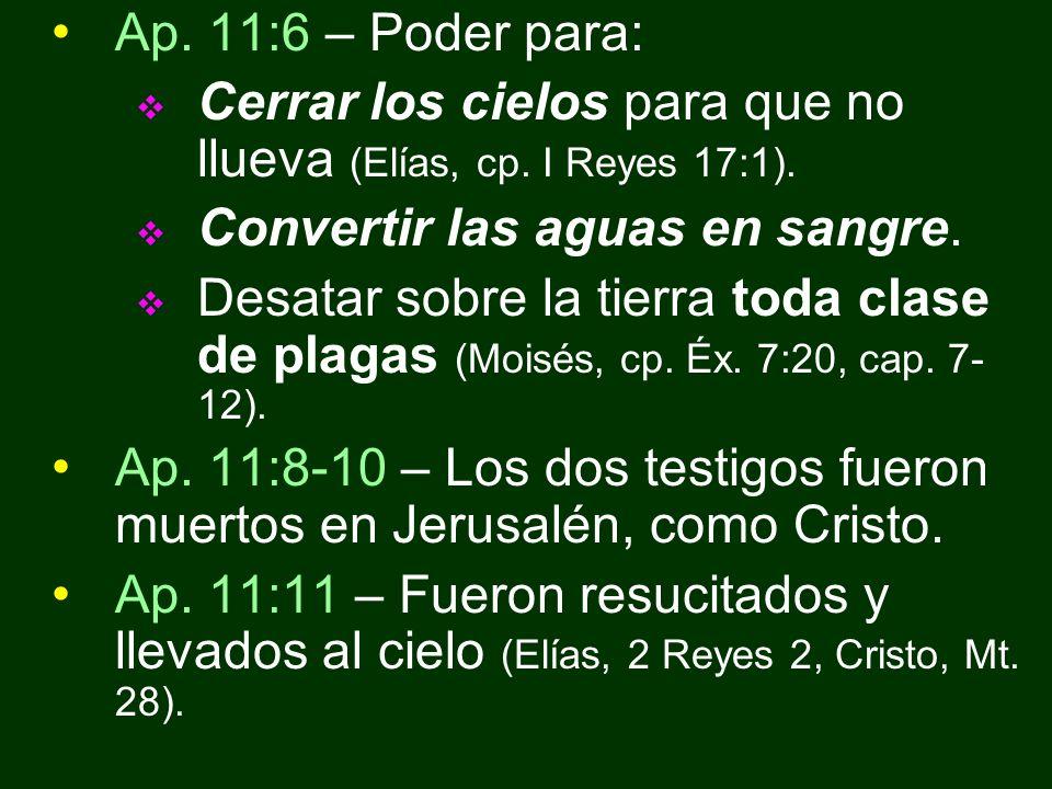 Ap. 11:6 – Poder para: Cerrar los cielos para que no llueva (Elías, cp. I Reyes 17:1). Convertir las aguas en sangre.