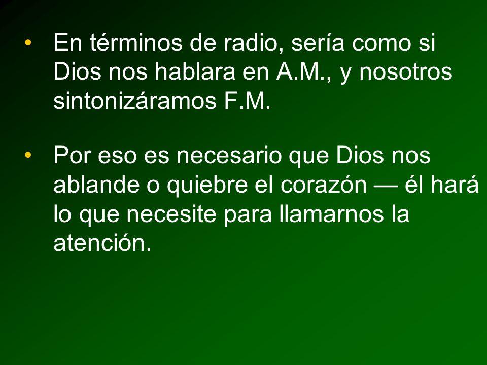 En términos de radio, sería como si Dios nos hablara en A. M