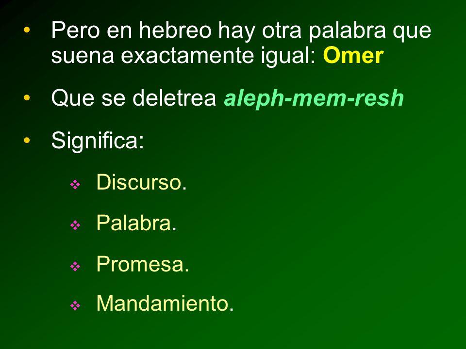 Pero en hebreo hay otra palabra que suena exactamente igual: Omer