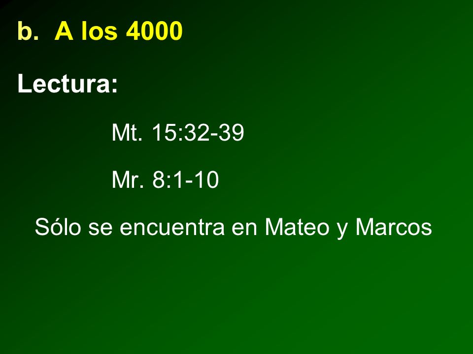 b. A los 4000 Lectura: Mt. 15:32-39 Mr. 8:1-10
