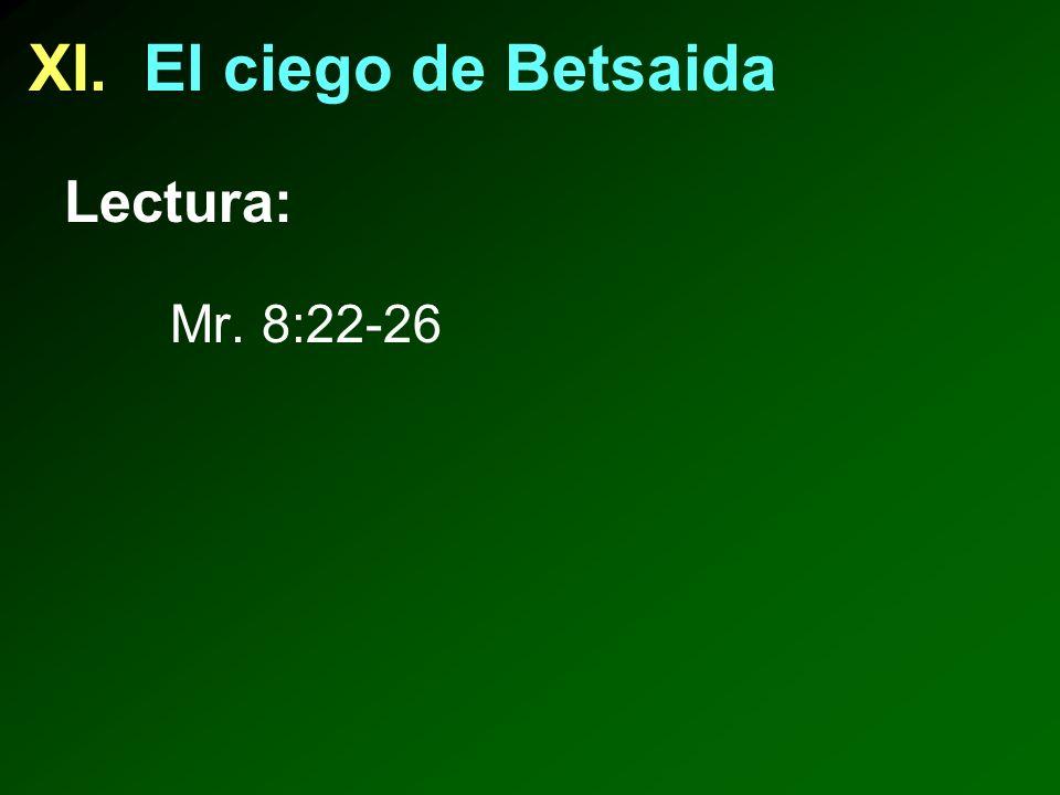 XI. El ciego de Betsaida Lectura: Mr. 8:22-26