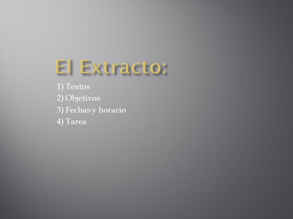 El Extracto: 1) Textos 2) Objetivos 3) Fechas y horario 4) Tarea