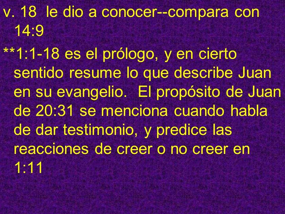 v. 18 le dio a conocer--compara con 14:9