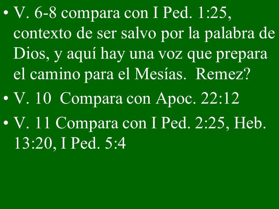V. 6-8 compara con I Ped. 1:25, contexto de ser salvo por la palabra de Dios, y aquí hay una voz que prepara el camino para el Mesías. Remez