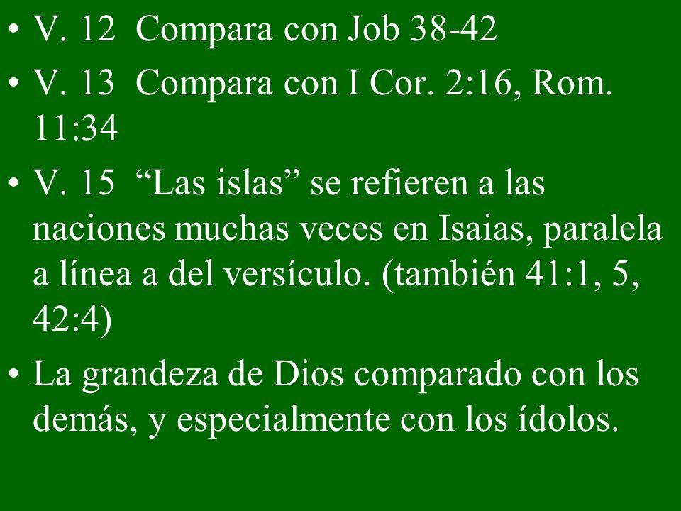 V. 12 Compara con Job 38-42 V. 13 Compara con I Cor. 2:16, Rom. 11:34.