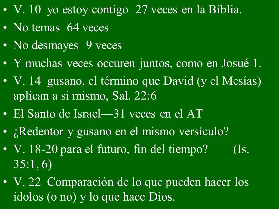 V. 10 yo estoy contigo 27 veces en la Biblia.