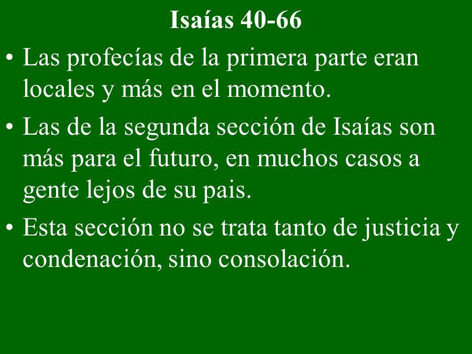 Isaías 40-66Las profecías de la primera parte eran locales y más en el momento.