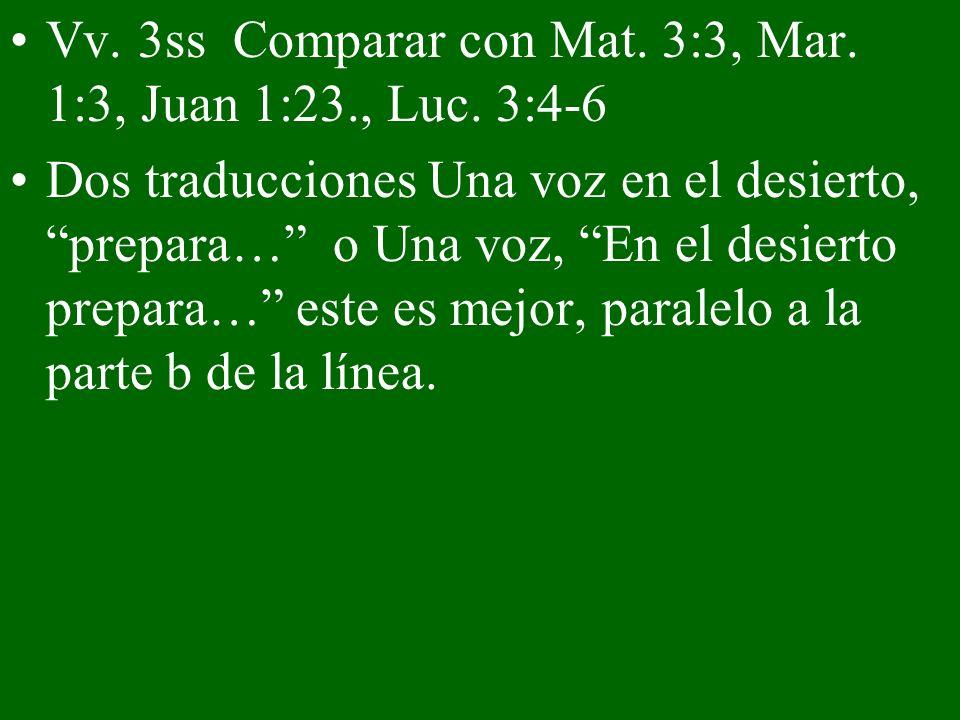 Vv. 3ss Comparar con Mat. 3:3, Mar. 1:3, Juan 1:23., Luc. 3:4-6