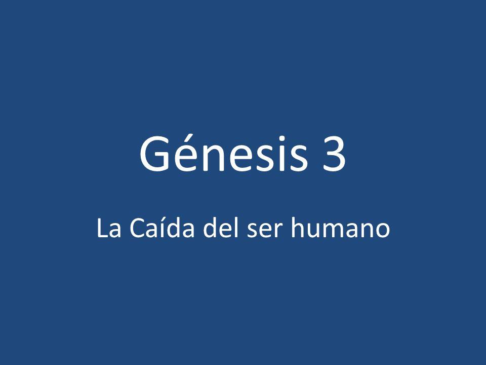 Génesis 3 La Caída del ser humano