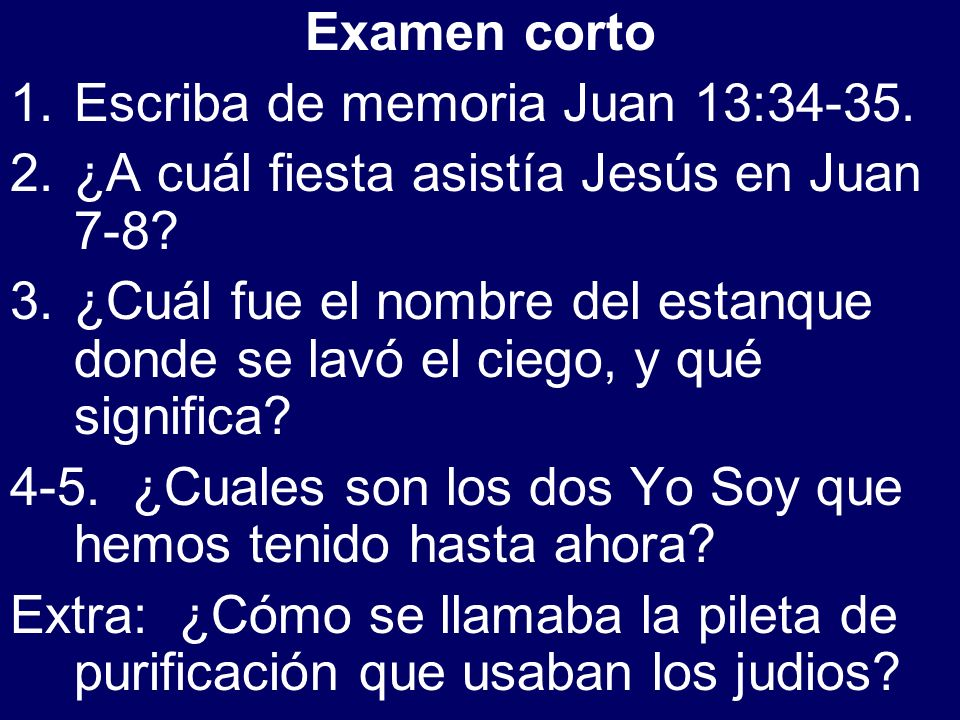 Examen corto Escriba de memoria Juan 13:34-35. ¿A cuál fiesta asistía Jesús en Juan 7-8