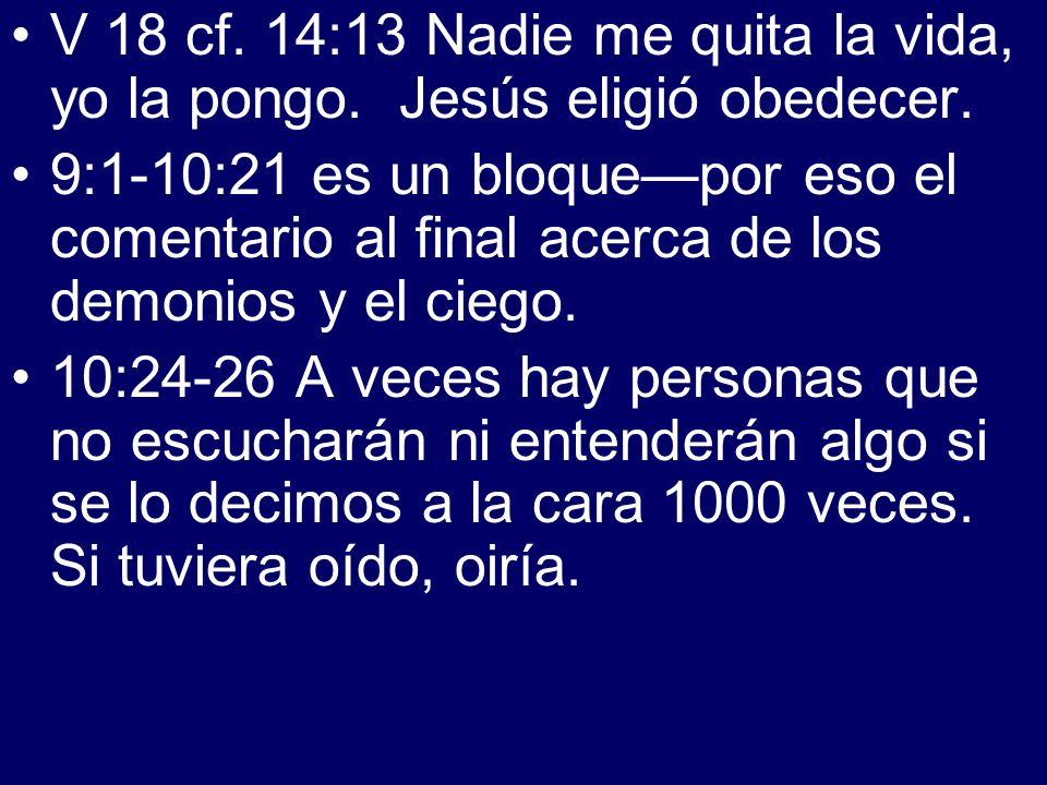 V 18 cf. 14:13 Nadie me quita la vida, yo la pongo