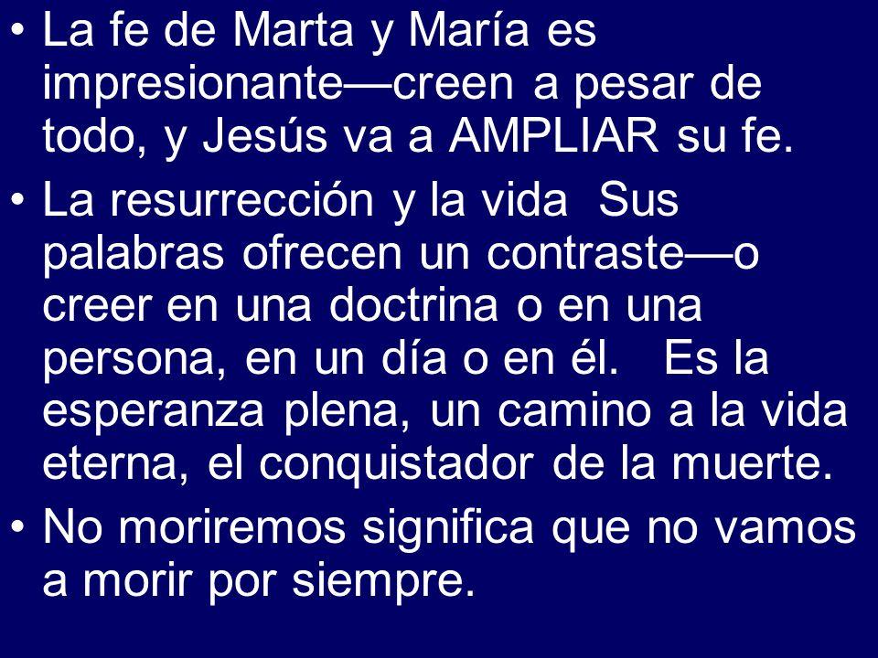 La fe de Marta y María es impresionante—creen a pesar de todo, y Jesús va a AMPLIAR su fe.