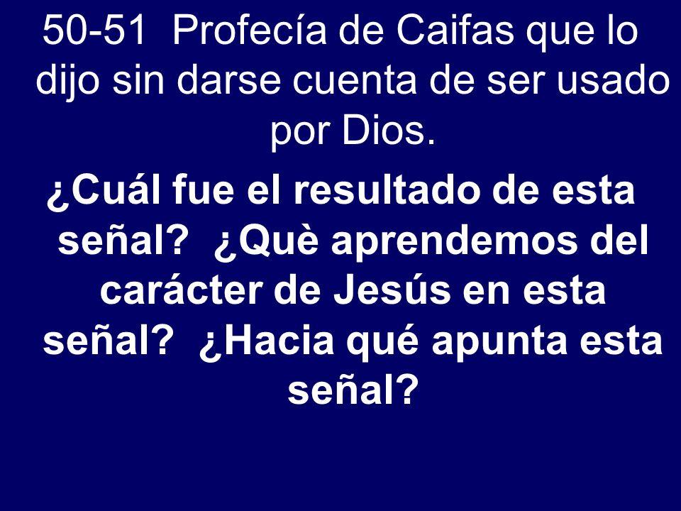 50-51 Profecía de Caifas que lo dijo sin darse cuenta de ser usado por Dios.
