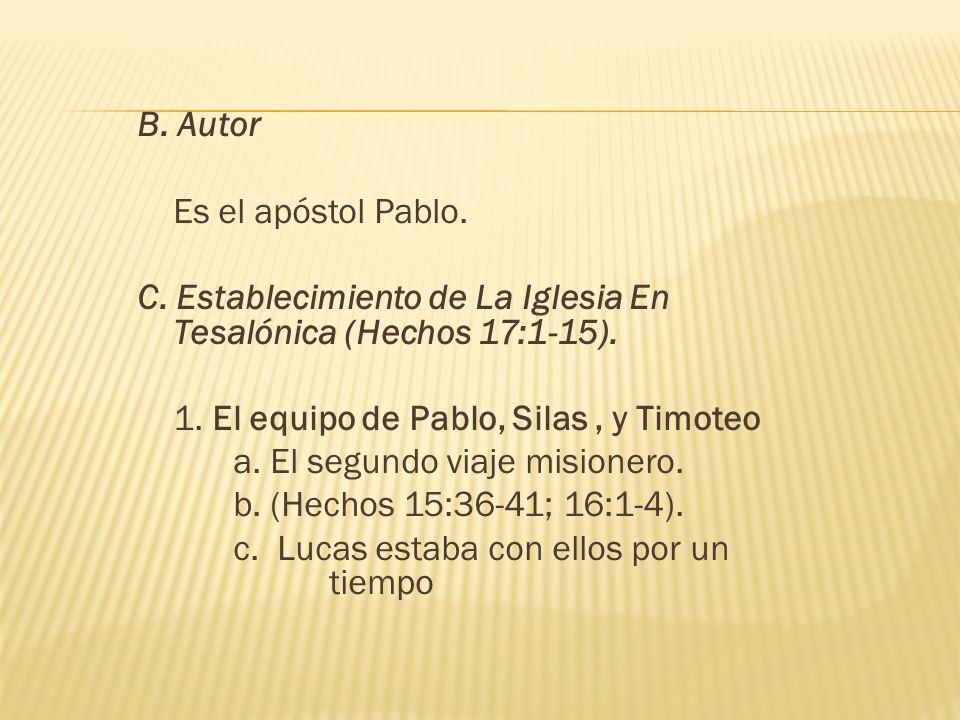 B. Autor Es el apóstol Pablo. C. Establecimiento de La Iglesia En Tesalónica (Hechos 17:1-15). 1. El equipo de Pablo, Silas , y Timoteo.
