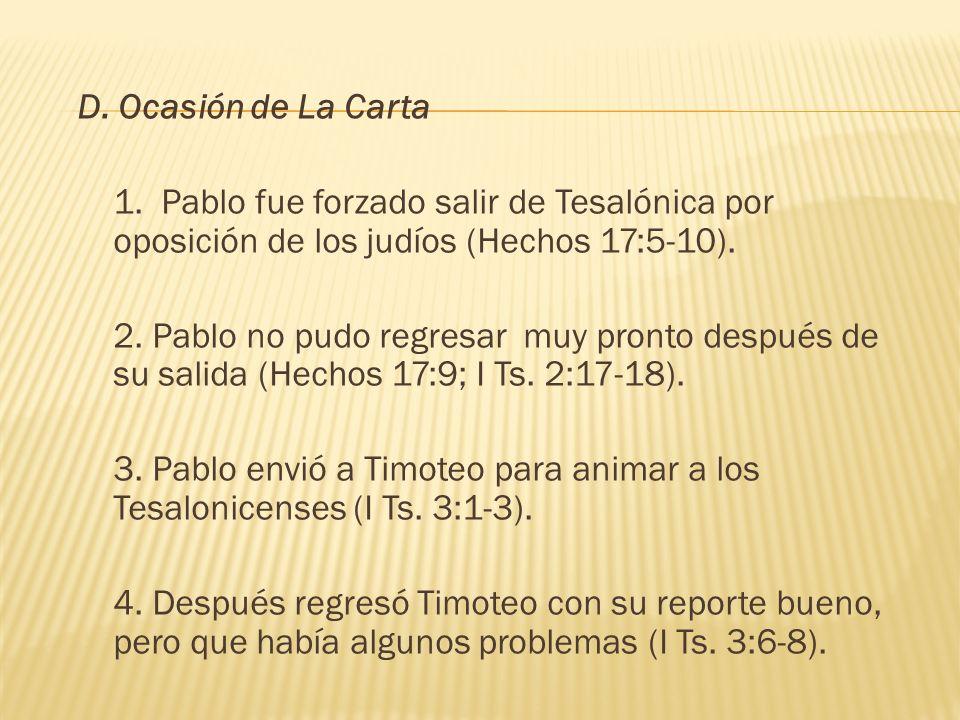 D. Ocasión de La Carta 1. Pablo fue forzado salir de Tesalónica por oposición de los judíos (Hechos 17:5-10).