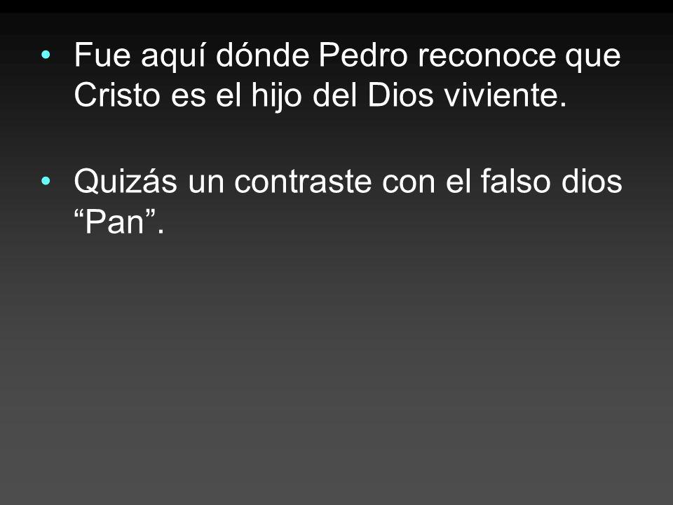 Fue aquí dónde Pedro reconoce que Cristo es el hijo del Dios viviente.