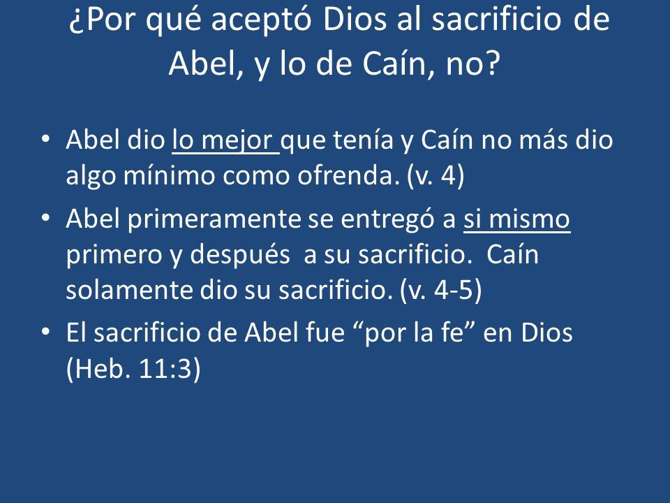 ¿Por qué aceptó Dios al sacrificio de Abel, y lo de Caín, no