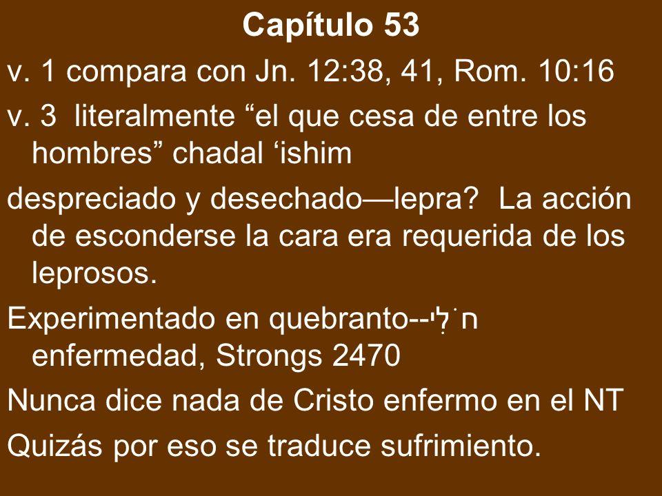 Capítulo 53 v. 1 compara con Jn. 12:38, 41, Rom. 10:16