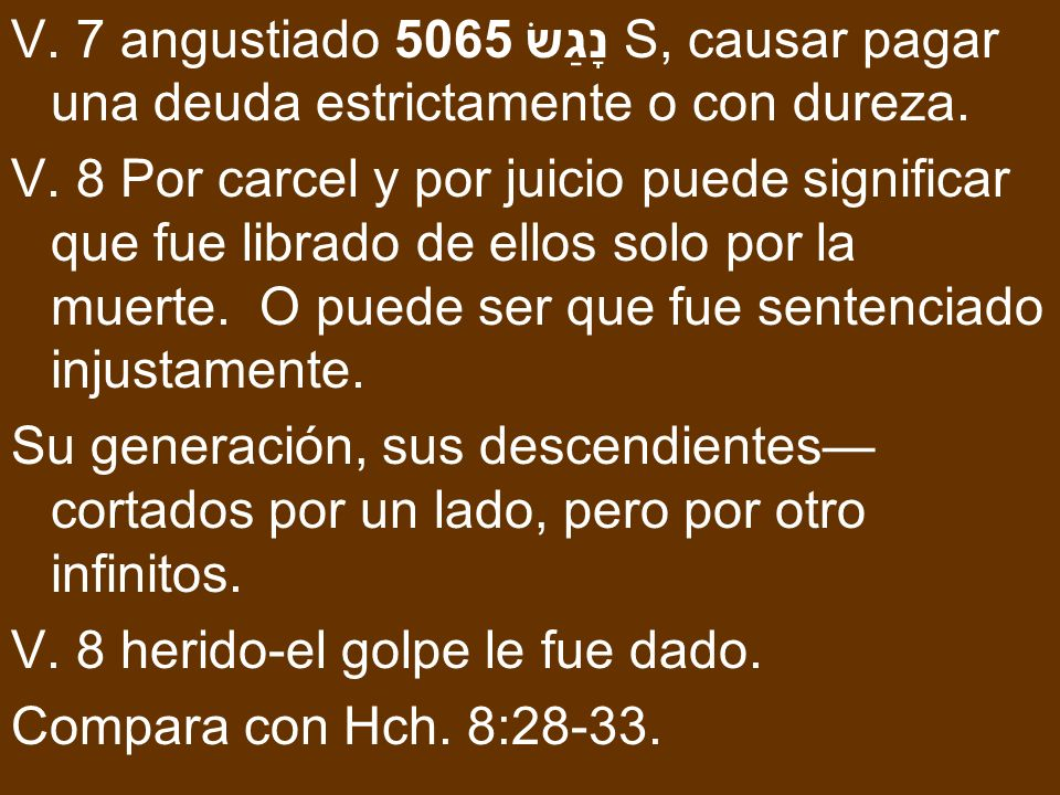 V. 7 angustiado 5065 נָגַשׂ S, causar pagar una deuda estrictamente o con dureza.